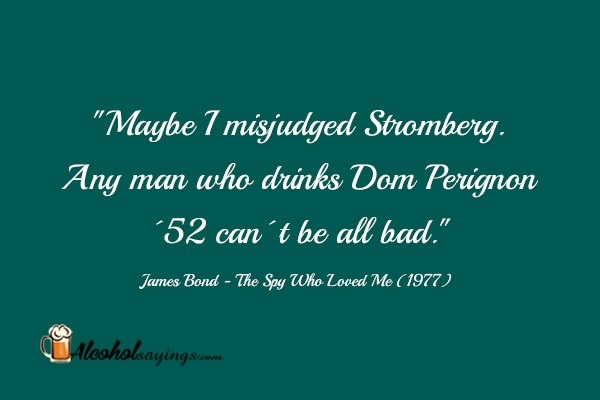 Maybe I Misjudged Stromberg Any Man Who Drinks Dom Alcohol