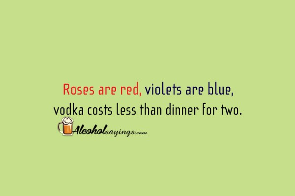 roses are red violets are blue vodka costs less than dinner for two