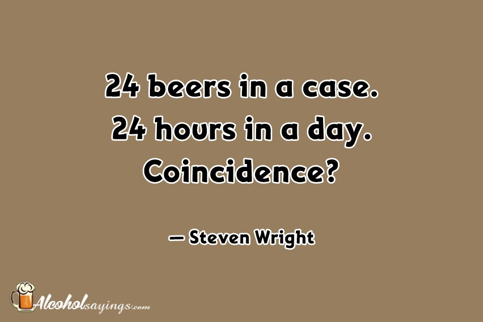 24 Beers In A Case. 24 Hours In A Day. Coincidence