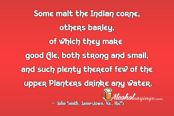 Some malt the Indian corne, others barley, of which they - Alcohol Planters Quotes on