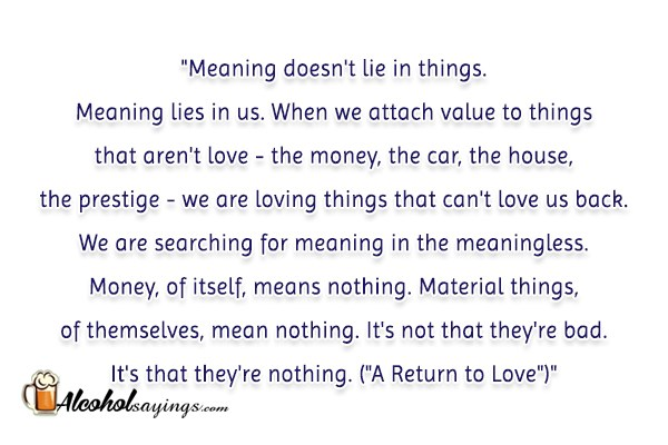Meaning Doesn't Lie In Things Meaning Lies In Us When We Attach Custom A Return To Love Quotes