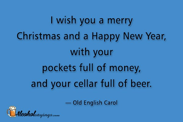 I Wish You A Merry Christmas And A Happy New Year With Your Pockets Full Of Money And Your Cellar Full Of Beer Old English Carol