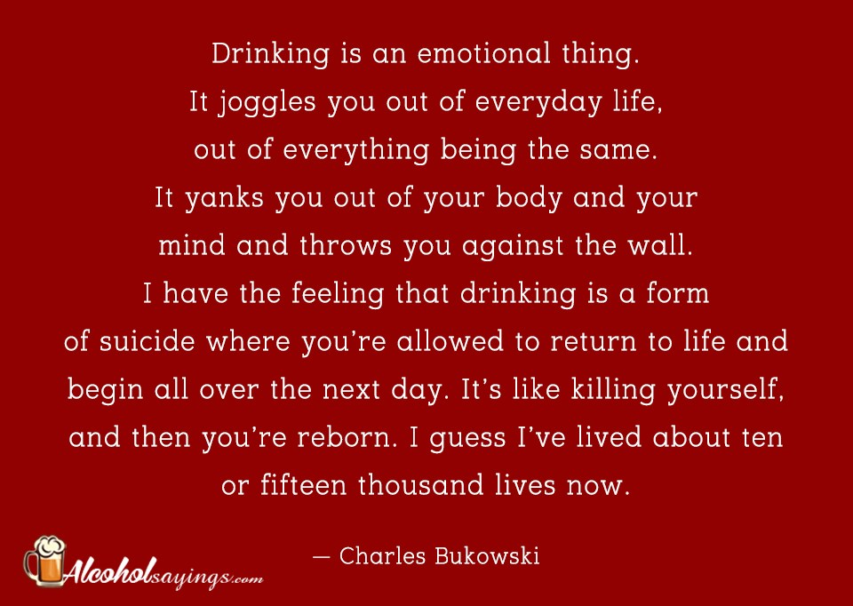 drinking is an emotional thing it joggles you out of everyday life