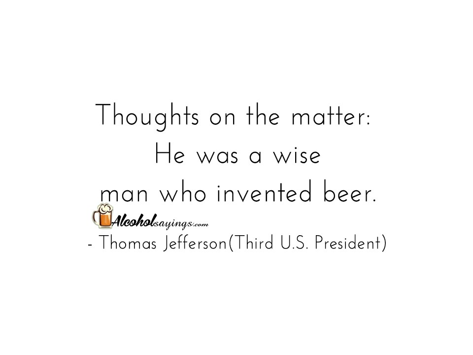 Thoughts On The Matter He Was A Wise Man Who Invented Beer