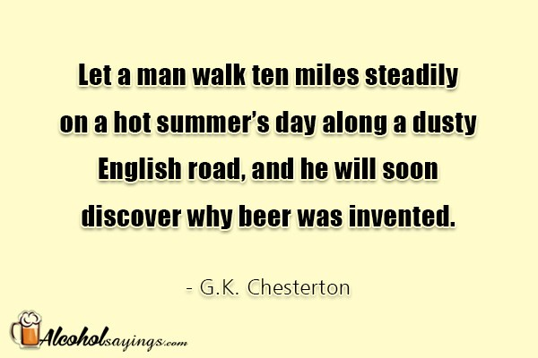 Let A Man Walk Ten Miles Steadily On A Hot Summers Day Alcohol